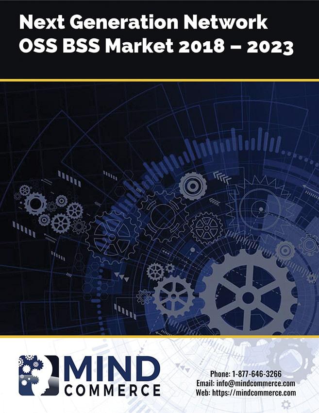 Next Generation Network OSS BSS Market 2018 to 2023