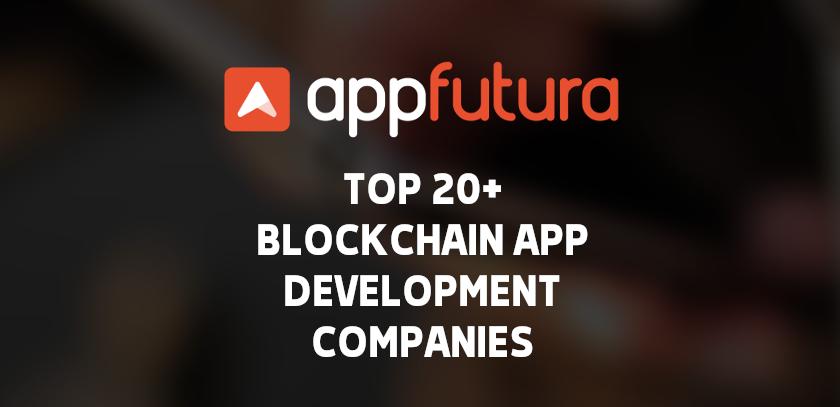 AppFutura's Top 20+ Blockchain App Development Companies