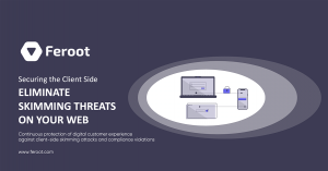 Eliminate the easy way in. Securing the Client Side Eliminate Skimming THREATS on your WEB. Continuous protection of digital customer experience against client-side skimming attacks and compliance violations