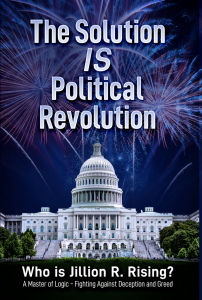 The Solution is Political Revolution by Jillion R. Rising