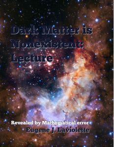Dark Matter is Nonexistent: Lecture by Eugene J. Laviolette