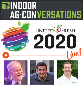 Indoor Ag-Conversations Webinar Series Kicks Off With United Fresh Produce Association Panel Discussion:  Produce Trends & New Business Opportunities For Indoor Growers Emerging From Covid-19 Pandemic on Wednesday, June 3, 2020 at 4 pm EST