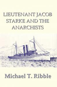 Michael T. Ribble - Lieutenant Starke and the Anarchists