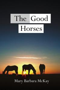 The Good Horses by Mary Barbara McKay