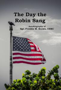 The Day the Robin Sang by Sgt. Freddie M. Brown, USMC