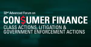 32nd Annual Advanced Forum on Consumer Finance Class Actions, Litigation & Government Enforcement Actions | September 22-23 | Virtual