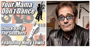 Chuck Bari & The Shackers, Featuring Huey Lewis, perform 'Your Mama Don't Dance' available for download and streaming at all retail outlets.