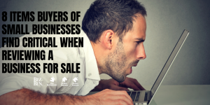 8 Items Buyers Of Small Businesses Find Critical