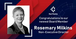 Welcome to Rosemary Milkins Red Piranha's new Non-Executive Director
