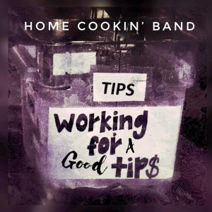 Home Cookin' Band - Working For A Good Tip Cover