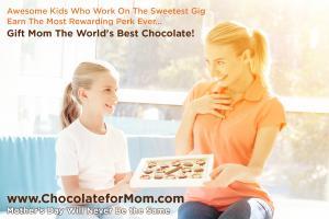 Kids Work On The Sweetest Gig...Earn the Most Rewarding Perk Chocolate for Mom #thesweetestgig #kidsearnperks #chocolateformom #mothersday www.ChocolateforMom.com