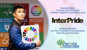 Kenneth Kwok, Founder and President of Better Together Foundation, joins InterPride's Board of Directors