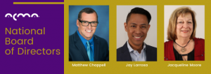 ACMA welcomes three new members to the national board: Matthew Chappell, LCSW, ACM-SW; Jay Larrosa, MSN, PHN, RN-BC, ACM-RN; Jacqueline Moore, MSW, LCSW-C, ACM-SW