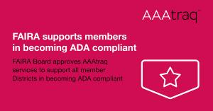 FAIRA Board approves AAAtraq services to support all member Districts in becoming ADA compliant