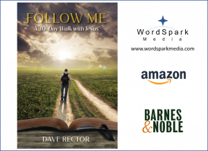 Follow Me - A 30 Day Wallk with Jesus by Dave Rector is available from Amazon, B&N and www.wordsparkmedia.com