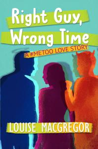 Book cover image with title: Right Guy, Wrong Time: A #MeToo Love Story