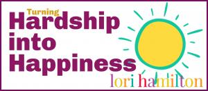 words saying turning hardship into happiness with lori hamilton and a drawn picture of a sun