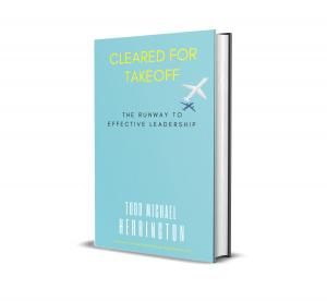 """""""Cleared for Takeoff The Runway to Effective Leadership by Engineer, Todd Michael Herrington"""