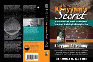 Omar Khayyam's Secret: Hermeneutics of the Robaiyat in Quantum Sociological Imagination: Book 3: Khayyami Astronomy: How Omar Khayyam's Newly Discovered True Birth Date Horoscope Reveals the Origins of His Pen Name and Independently Confirms His Authorshi