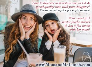 We're Looking for Sweet Talented 5th Grade Girls to Have Lunch with Mom, and Write Lovely Stories #momandmelunch #beautyfoodienews #recruitingforgood www.MomandMeLunch.com