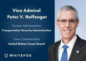 Vice Admiral Peter Neffenger, Former TSA Administrator, Joins WhiteFox Advisory Board