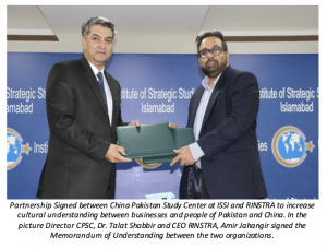 Partnership Signed between China Pakistan Study Center at ISSI and RINSTRA to increase cultural understanding between businesses and people of Pakistan and China. In the picture Director CPSC, Dr. Talat Shabbir and CEO RINSTRA, Amir Jahangir signed the Me