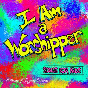 """""""I Am a Worshipper,"""" songs for kids by Anthony & Tiffany Salerno, is now available on iTunes, Amazon Music and wherever music is sold."""
