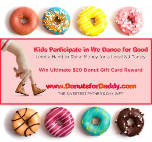 Kids that participate in We Dance for Good between June 1st and June 15th, earn $20 gift card. #donutsfordaddy #wedanceforgood www.DonutsforDaddy.com