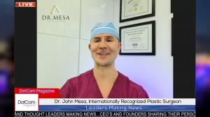 Dr. John Mesa, Internationally Recognized Plastic Surgeon, Zoom Interviewed for The DotCom Magazine