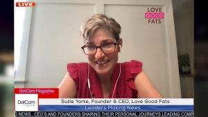 Suzie Yorke, Founder & CEO, Love Good Fats A DotCom Magazine Exclusive Interview