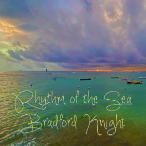 Rhythm of the Sea is a new song by Bradford Knight for World Ocean's Day 2021