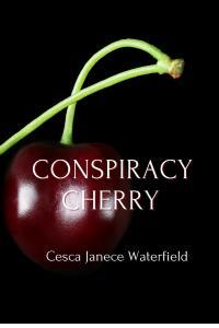 CONSPIRACY CHERRY (c) Cesca Janece Waterfield