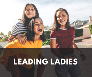 Picture of three young women, happy, smiling. Text states 'Leading Ladies'.