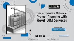 Tejjy Inc. Executing Meticulous Project Planning with Revit BIM Services