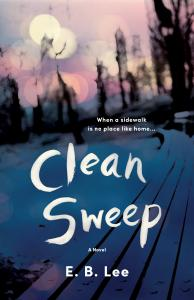 """On a a blue and lavender book cover, an empty grey park bench runs from bottom of photo to the top, where it meets nighttime lights. Text on the photo reads, """"Clean Sweep A Novel; E. B. Lee"""" Also, """"...When a sidewalk is no place but home."""""""