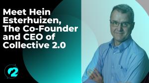 Meet Hein Esterhuizen, The Co-Founder and CEO of Collective 2.0
