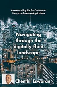 Navigating Through The Digitally-Fluid Landscape by Chenthil Eswaran