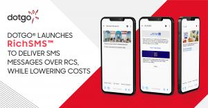 Dotgo Launches RichSMS™ to Deliver SMS Messages Over RCS, While Lowering Costs