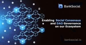 Enabling Social Consensus and DAO Governance on the BankSocial Ecosystem