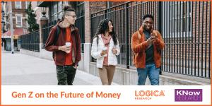 Logica Future of Money Study and Gen Z
