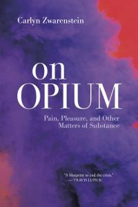 This image is the book cover for On Opium by Carlyn Zwarenstein. White writing on a swirling dark purple background with red tinges in the top right and bottom left corners. The text reads 'Carlyn Zwarenstein, On Opium, Pain, Pleasure, and Other Matters o