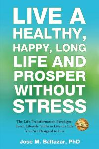 Live a Healthy, Happy, Long Life and Prosper Without Stress