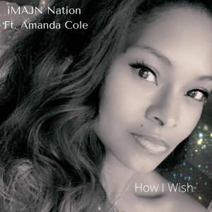 Song cover for How I Wish by Amanda Cole and iMAJN Nation