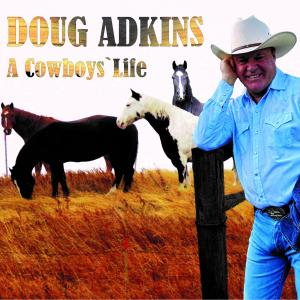 """CD Cover Picture of latest Doug Adkins Country Music CD titled """"A Cowboys' Life"""""""