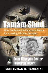 Front Cover -- Tamám Shud: How the Somerton Man's Last Dance for a Lasting Life Was Decoded -- Omar Khayyam Center Research Report