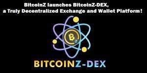 BitcoinZ launches BitcoinZ-DEX, a Truly Decentralized Exchange and Wallet Platform!