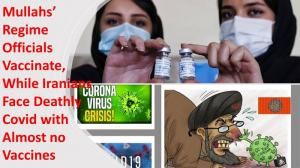 October 1, 2021 - Officials Vaccinated, while Iranians Face Deathly Covid with Almost no Vaccines.