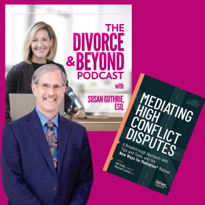 Bill Eddy on The Divorce and Beyond Podcast with Susan Guthrie
