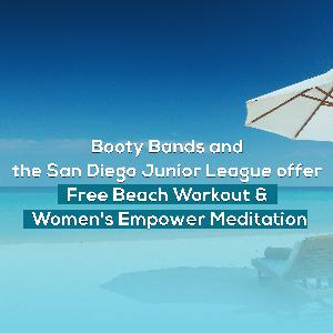 Booty Bands and the San Diego Junior League offer Free Beach Workout & Women's Empower Meditation