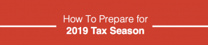 How to Prepare for 2019 Tax Season